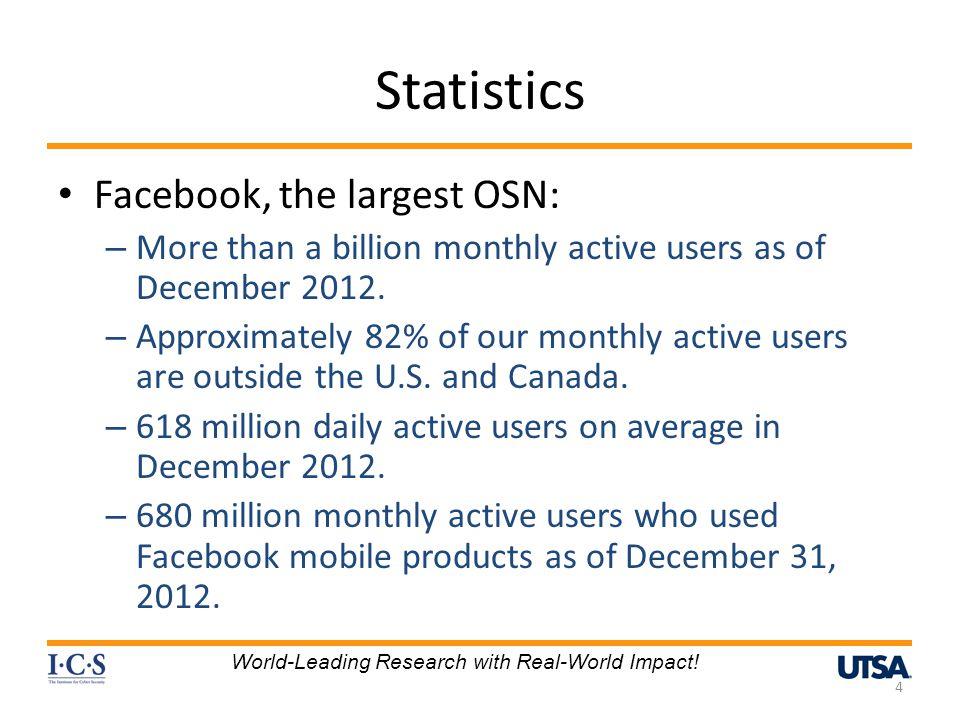 Statistics Facebook, the largest OSN: – More than a billion monthly active users as of December 2012.