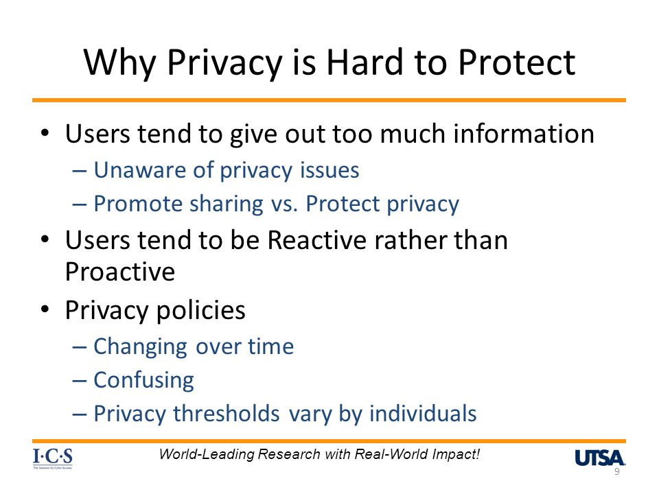 Why Privacy is Hard to Protect Users tend to give out too much information – Unaware of privacy issues – Promote sharing vs.