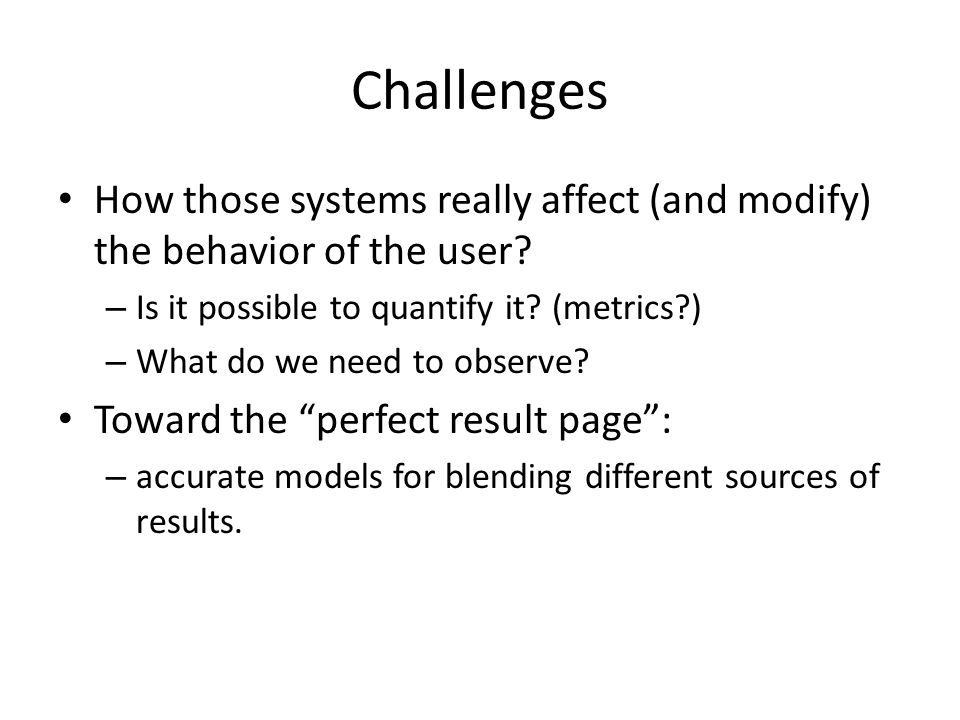 Challenges How those systems really affect (and modify) the behavior of the user.