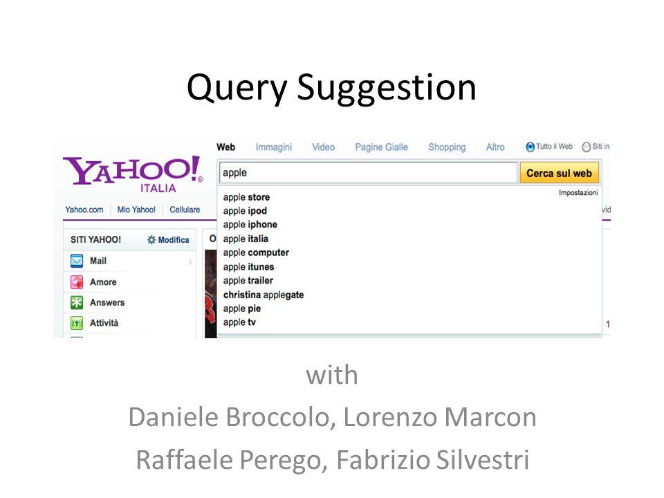 Query Suggestion with Daniele Broccolo, Lorenzo Marcon Raffaele Perego, Fabrizio Silvestri