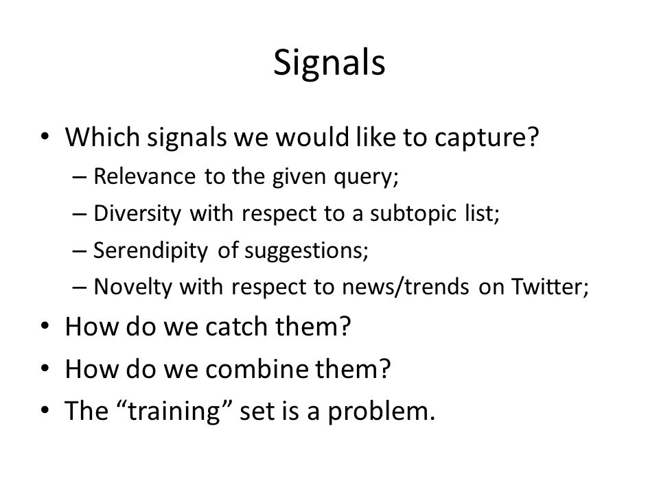 Signals Which signals we would like to capture.
