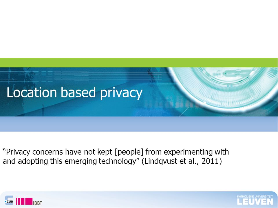 Location based privacy Privacy concerns have not kept [people] from experimenting with and adopting this emerging technology (Lindqvust et al., 2011)