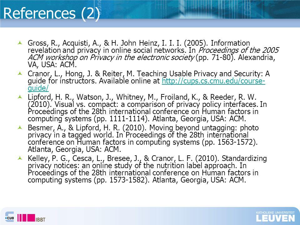References (2) Gross, R., Acquisti, A., & H. John Heinz, I.