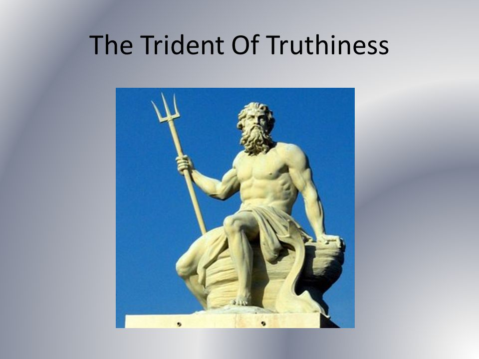 The Trident Of Truthiness