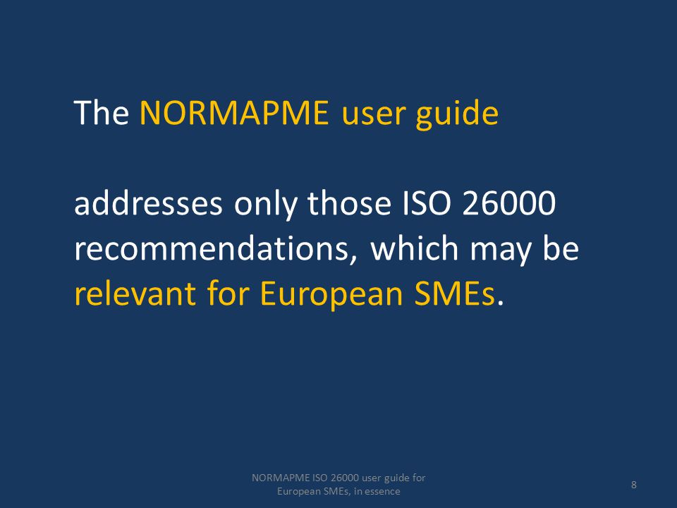 NORMAPME ISO 26000 user guide for European SMEs, in essence 19 Environmental issues: Prevent pollution Use sustainable resources Contribute to climate change mitigation and adaptation Protect ecosystems