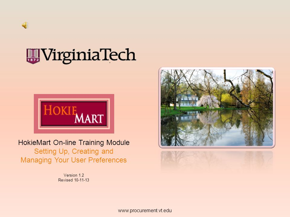 HokieMart On-line Training Module Setting Up, Creating and Managing Your User Preferences Version 1.2 Revised 10-11-13 www.procurement.vt.edu