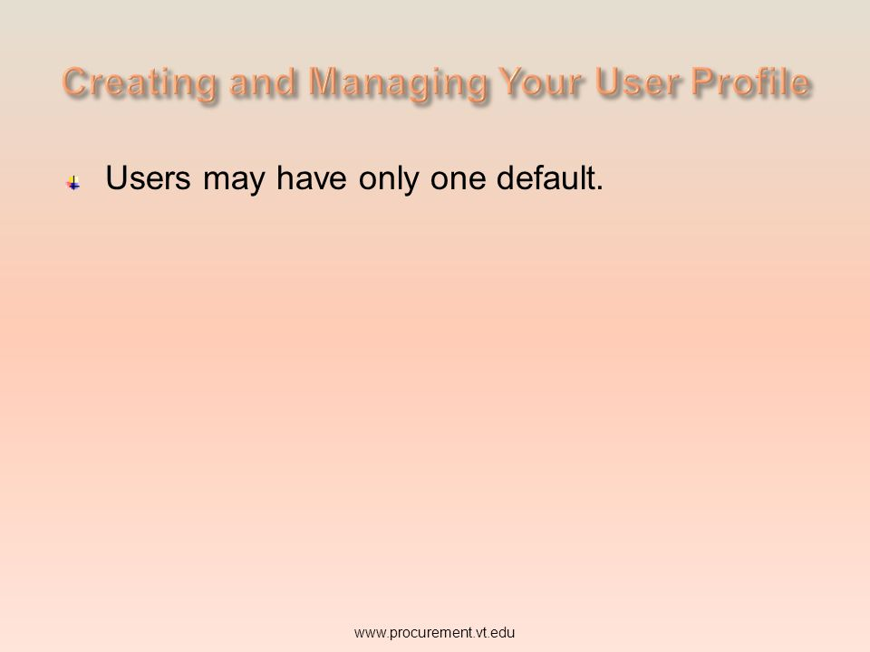 Users may have only one default. www.procurement.vt.edu