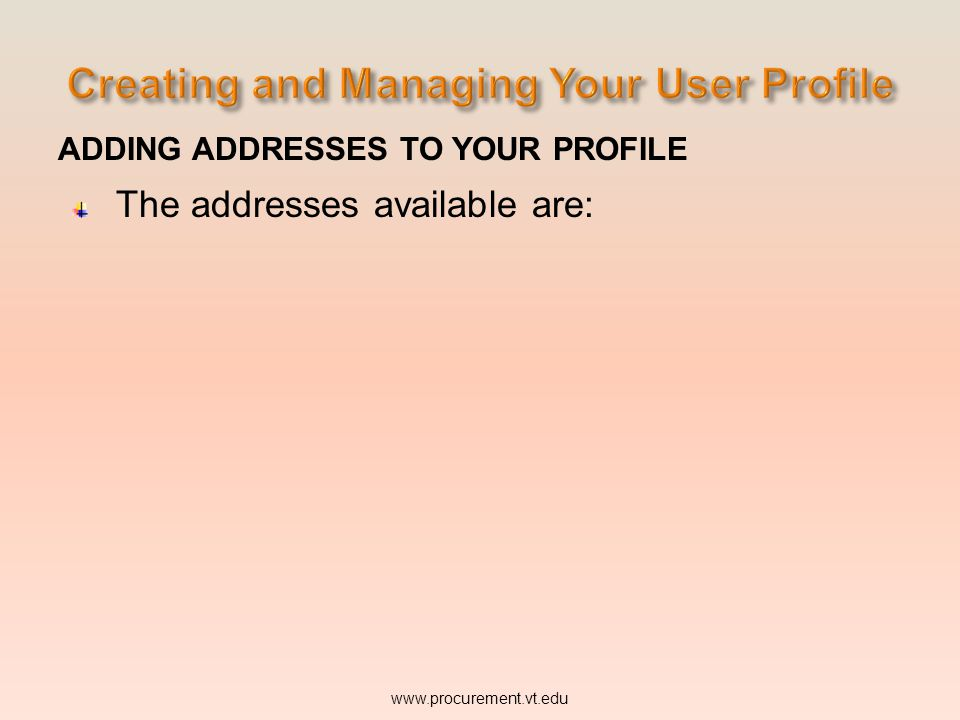 ADDING ADDRESSES TO YOUR PROFILE The addresses available are: www.procurement.vt.edu