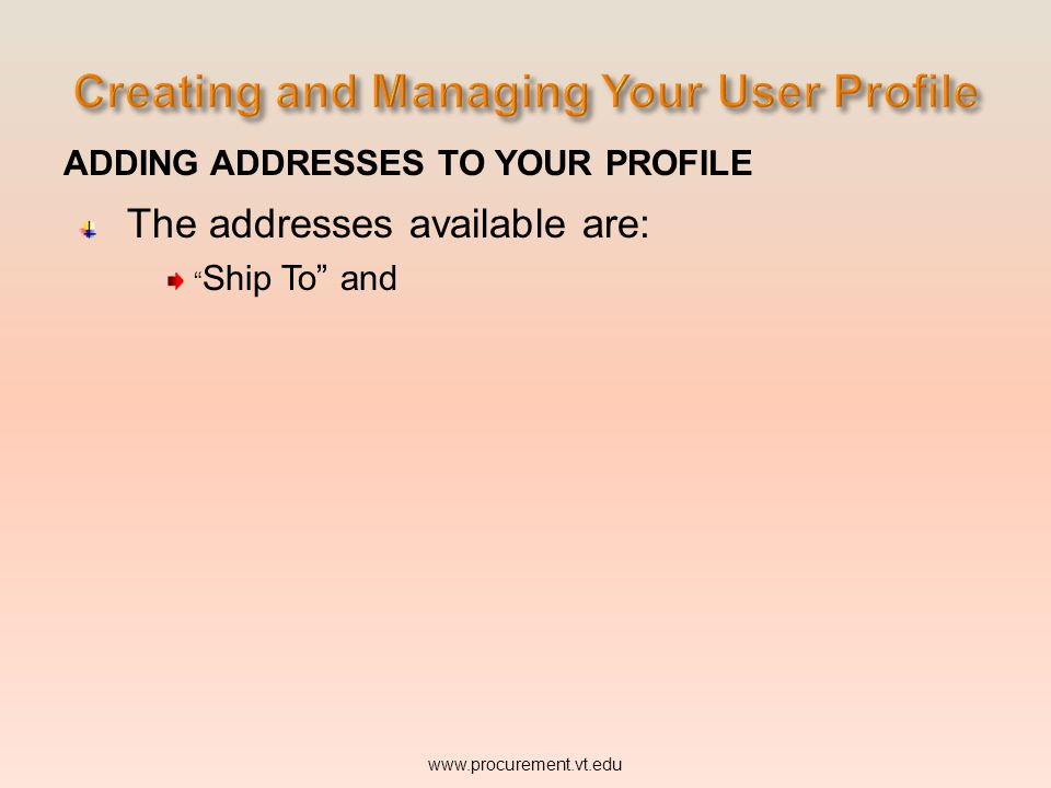 ADDING ADDRESSES TO YOUR PROFILE The addresses available are: Ship To and www.procurement.vt.edu