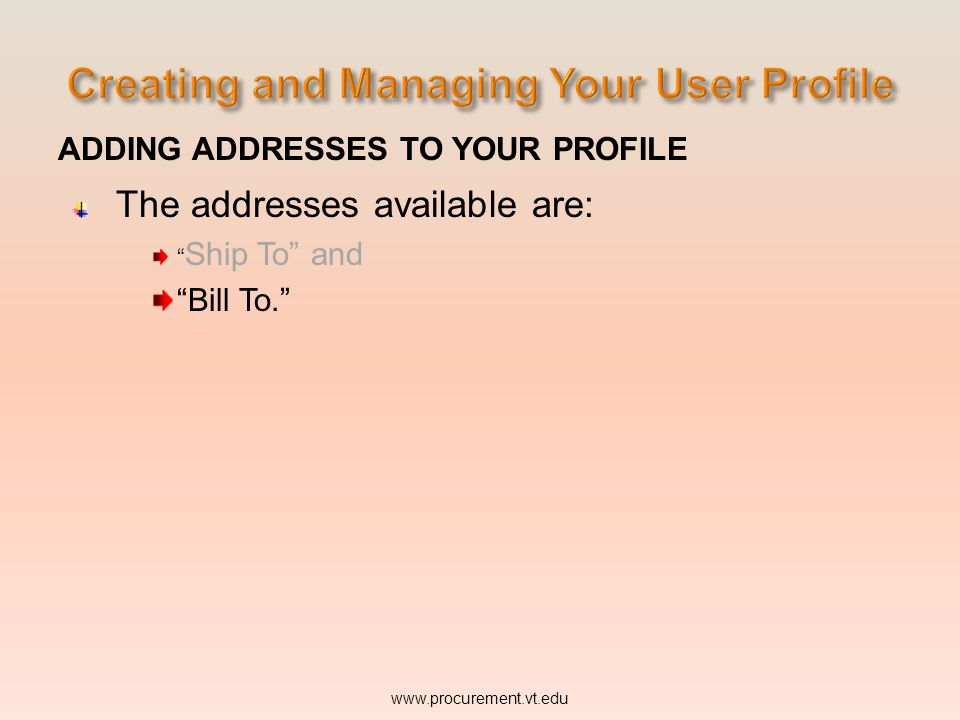 ADDING ADDRESSES TO YOUR PROFILE The addresses available are: Ship To and Bill To. www.procurement.vt.edu