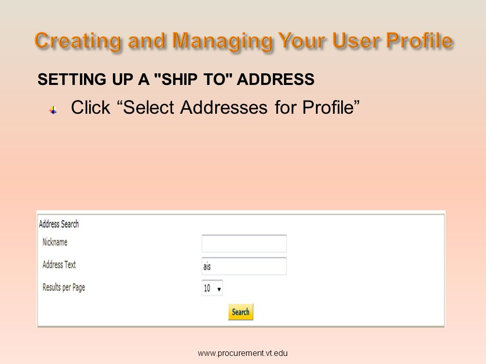 SETTING UP A SHIP TO ADDRESS Click Select Addresses for Profile www.procurement.vt.edu