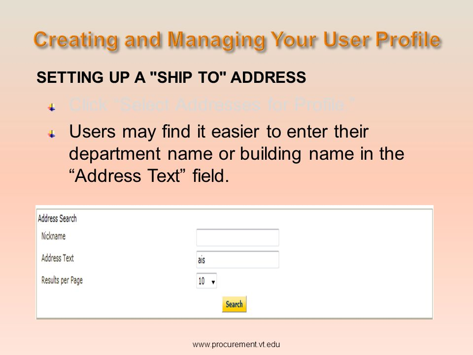 SETTING UP A SHIP TO ADDRESS Click Select Addresses for Profile. Users may find it easier to enter their department name or building name in the Address Text field.