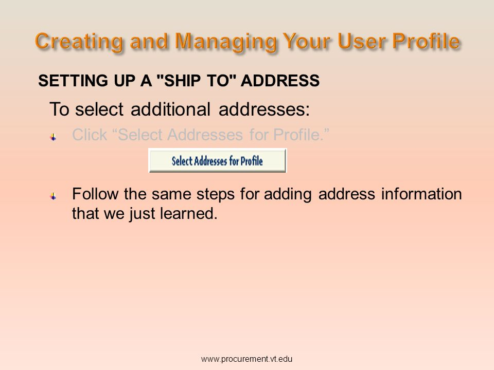 SETTING UP A SHIP TO ADDRESS To select additional addresses: Click Select Addresses for Profile. Follow the same steps for adding address information that we just learned.