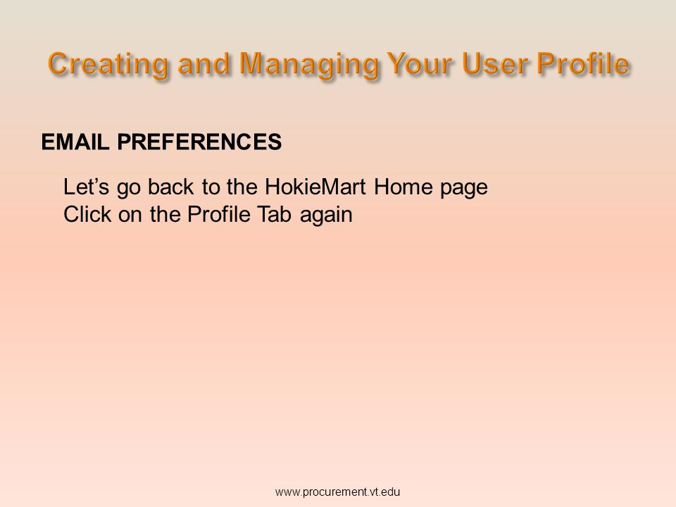 EMAIL PREFERENCES www.procurement.vt.edu Let's go back to the HokieMart Home page Click on the Profile Tab again