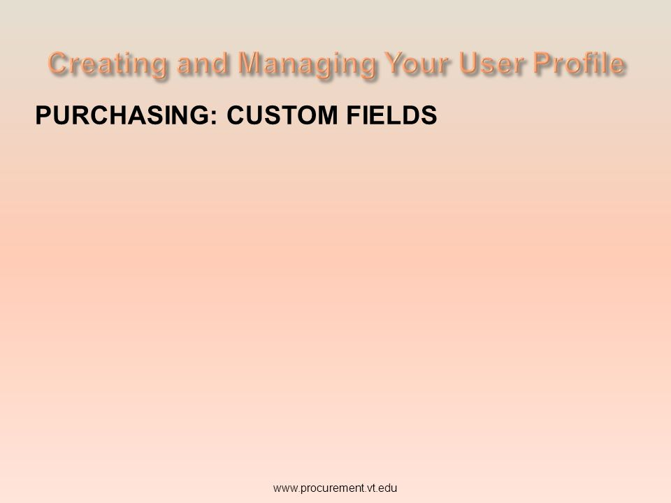 PURCHASING: CUSTOM FIELDS www.procurement.vt.edu