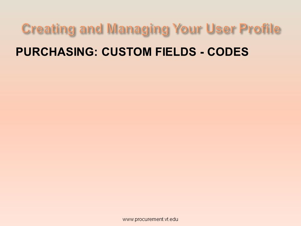 PURCHASING: CUSTOM FIELDS - CODES www.procurement.vt.edu