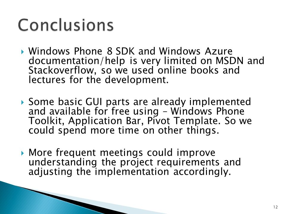  Windows Phone 8 SDK and Windows Azure documentation/help is very limited on MSDN and Stackoverflow, so we used online books and lectures for the development.