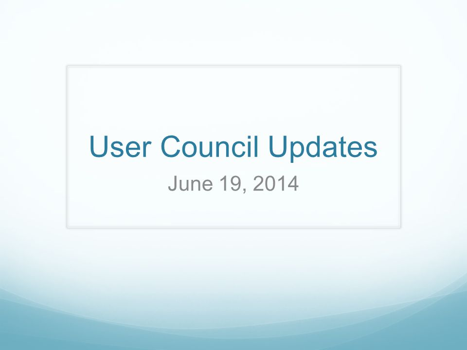 User Council Updates June 19, 2014