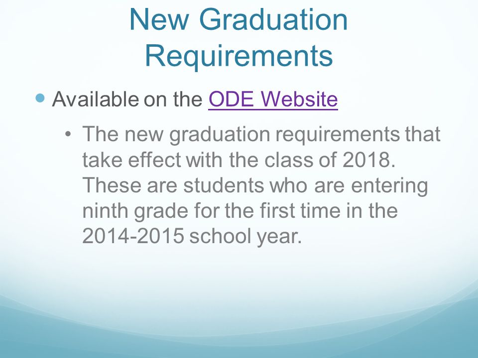 New Graduation Requirements Available on the ODE WebsiteODE Website The new graduation requirements that take effect with the class of 2018.