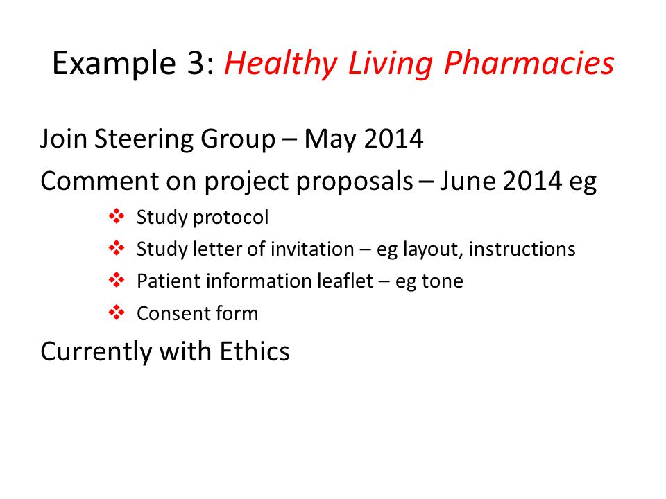 Example 3: Healthy Living Pharmacies Join Steering Group – May 2014 Comment on project proposals – June 2014 eg  Study protocol  Study letter of inv
