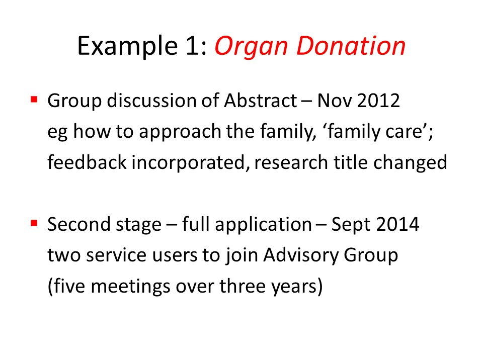 Example 1: Organ Donation  Group discussion of Abstract – Nov 2012 eg how to approach the family, 'family care'; feedback incorporated, research titl