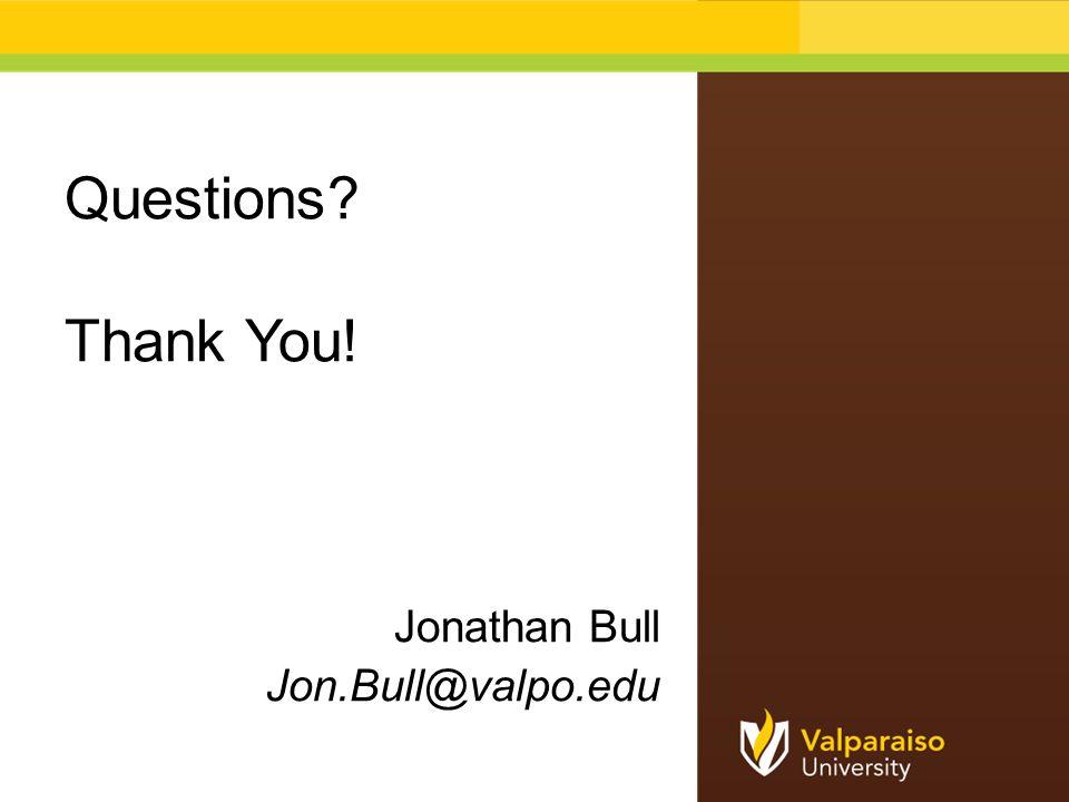 Questions? Thank You! Jonathan Bull Jon.Bull@valpo.edu