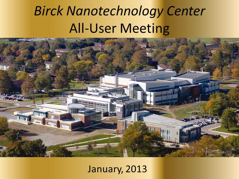 Birck Nanotechnology Center All-User Meeting January, 2013