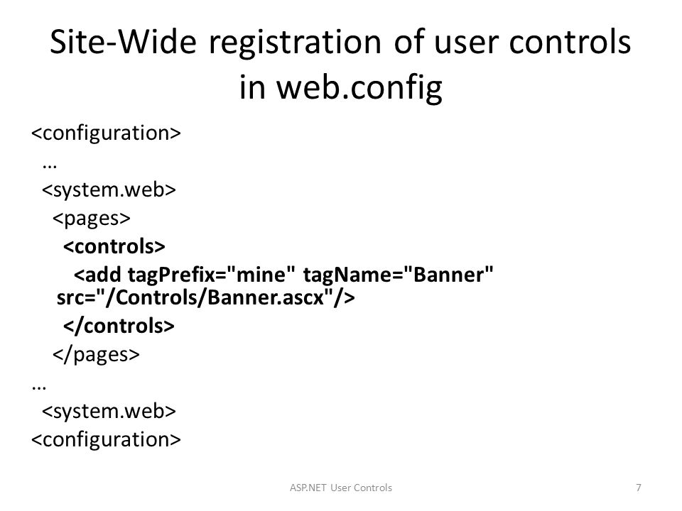 Site-Wide registration of user controls in web.config … … 7ASP.NET User Controls