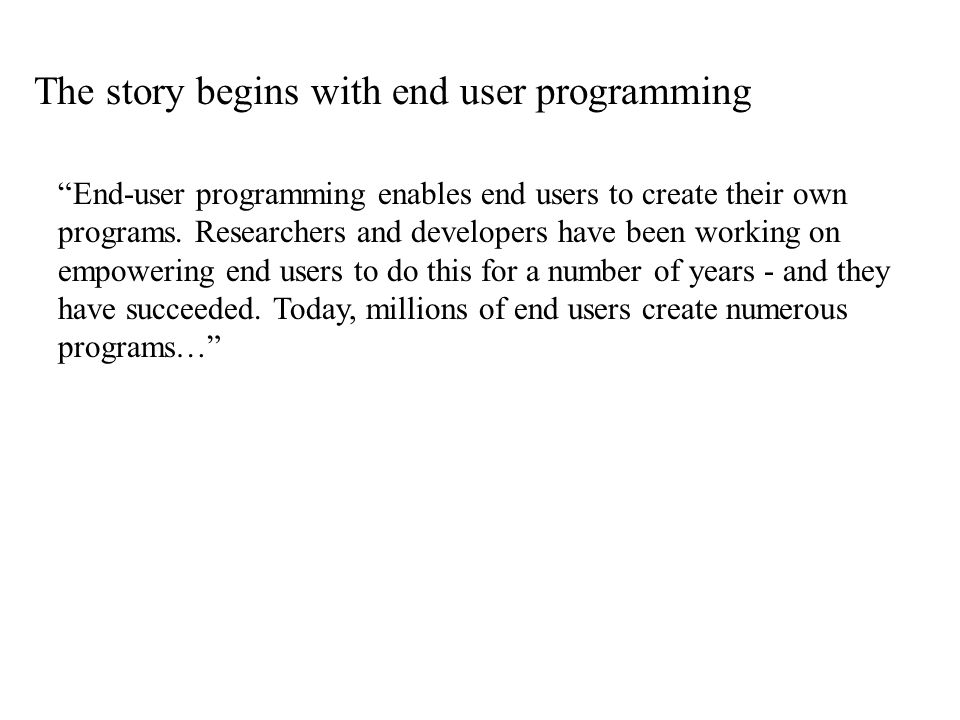 The story begins with end user programming End-user programming enables end users to create their own programs.