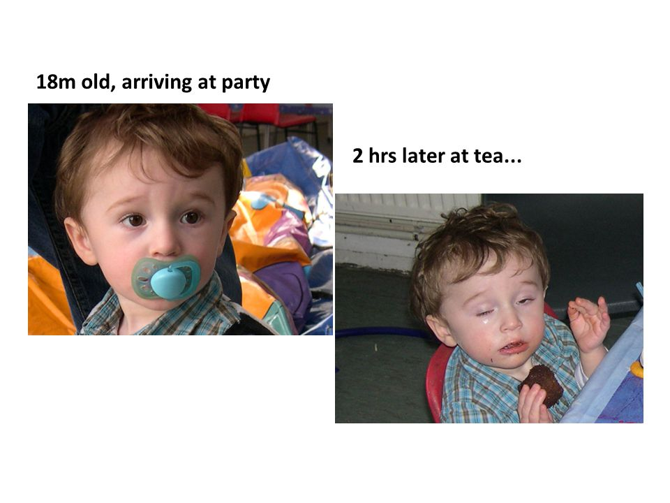18m old, arriving at party 2 hrs later at tea...
