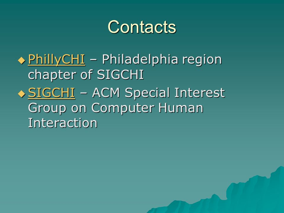 Contacts  PhillyCHI – Philadelphia region chapter of SIGCHI PhillyCHI  SIGCHI – ACM Special Interest Group on Computer Human Interaction SIGCHI