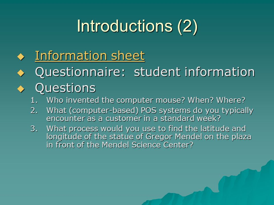 Introductions (2)  Information sheet Information sheet Information sheet  Questionnaire: student information  Questions 1.Who invented the computer