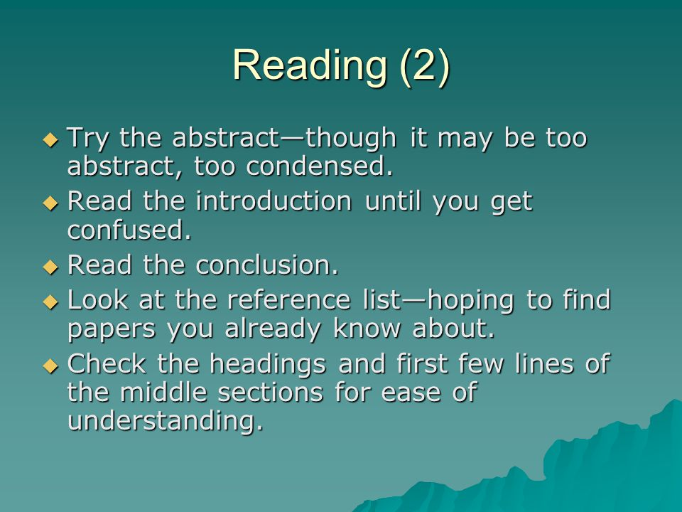 Reading (2)  Try the abstract—though it may be too abstract, too condensed.  Read the introduction until you get confused.  Read the conclusion. 