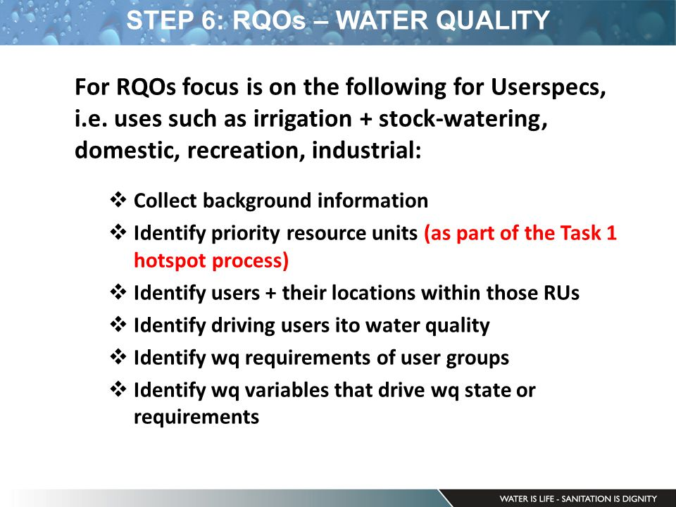 STEP 6: RQOs – WATER QUALITY For RQOs focus is on the following for Userspecs, i.e.