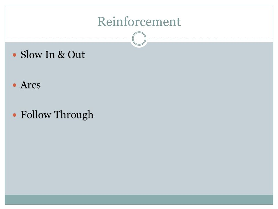 Reinforcement Slow In & Out Arcs Follow Through