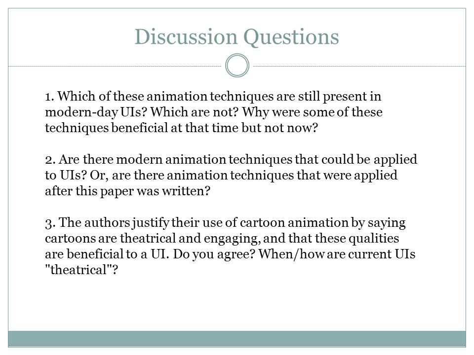 Discussion Questions 1. Which of these animation techniques are still present in modern-day UIs.