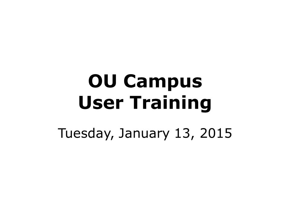 OU Campus User Training Tuesday, January 13, 2015