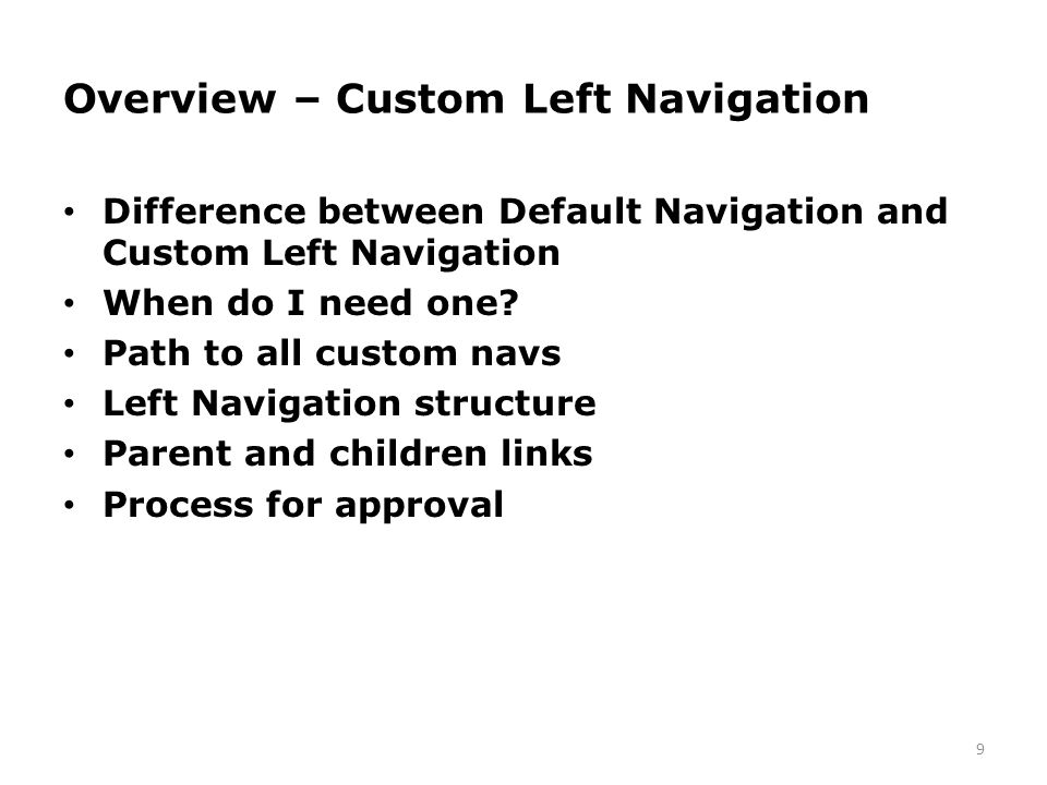 Overview – Custom Left Navigation Difference between Default Navigation and Custom Left Navigation When do I need one.