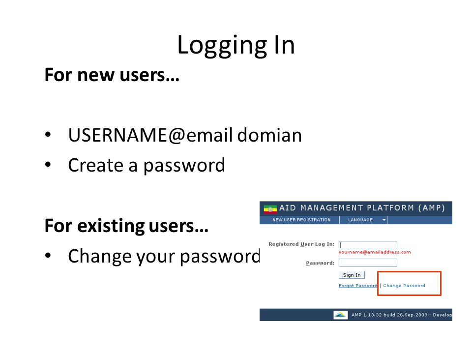 Logging In For new users… USERNAME@email domian Create a password For existing users… Change your password