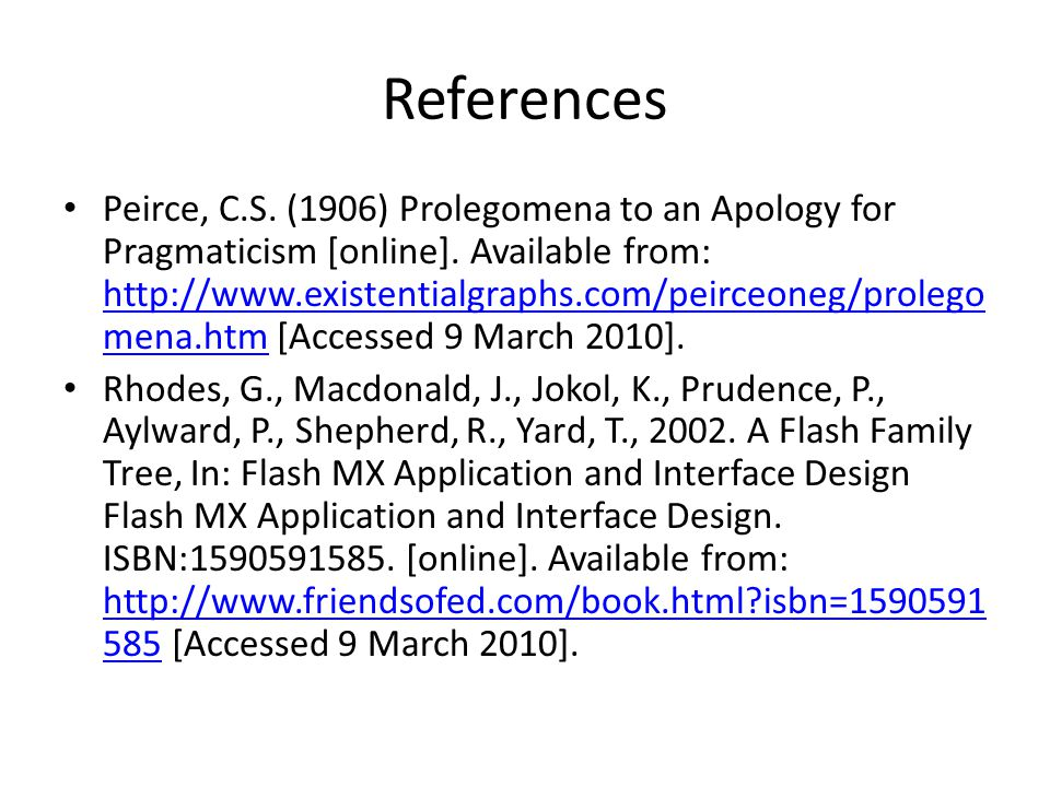 References Peirce, C.S. (1906) Prolegomena to an Apology for Pragmaticism [online].
