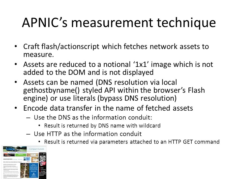 APNIC's measurement technique Craft flash/actionscript which fetches network assets to measure.
