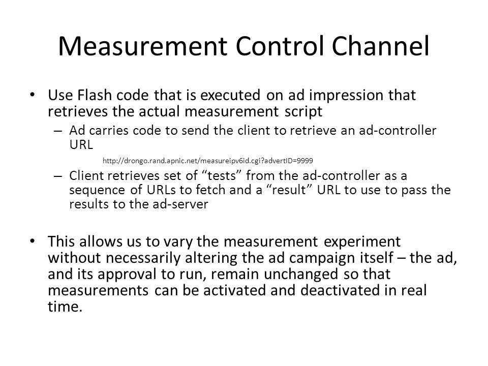 Measurement Control Channel Use Flash code that is executed on ad impression that retrieves the actual measurement script – Ad carries code to send th
