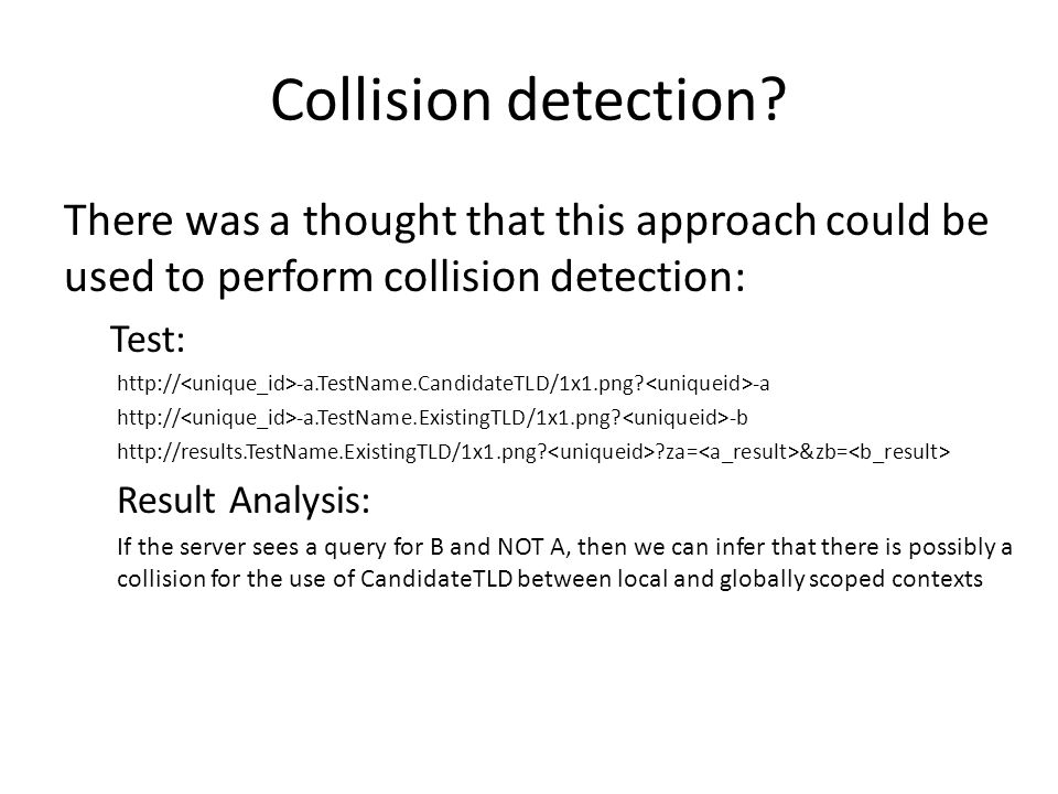 Collision detection? There was a thought that this approach could be used to perform collision detection: Test: http:// -a.TestName.CandidateTLD/1x1.p