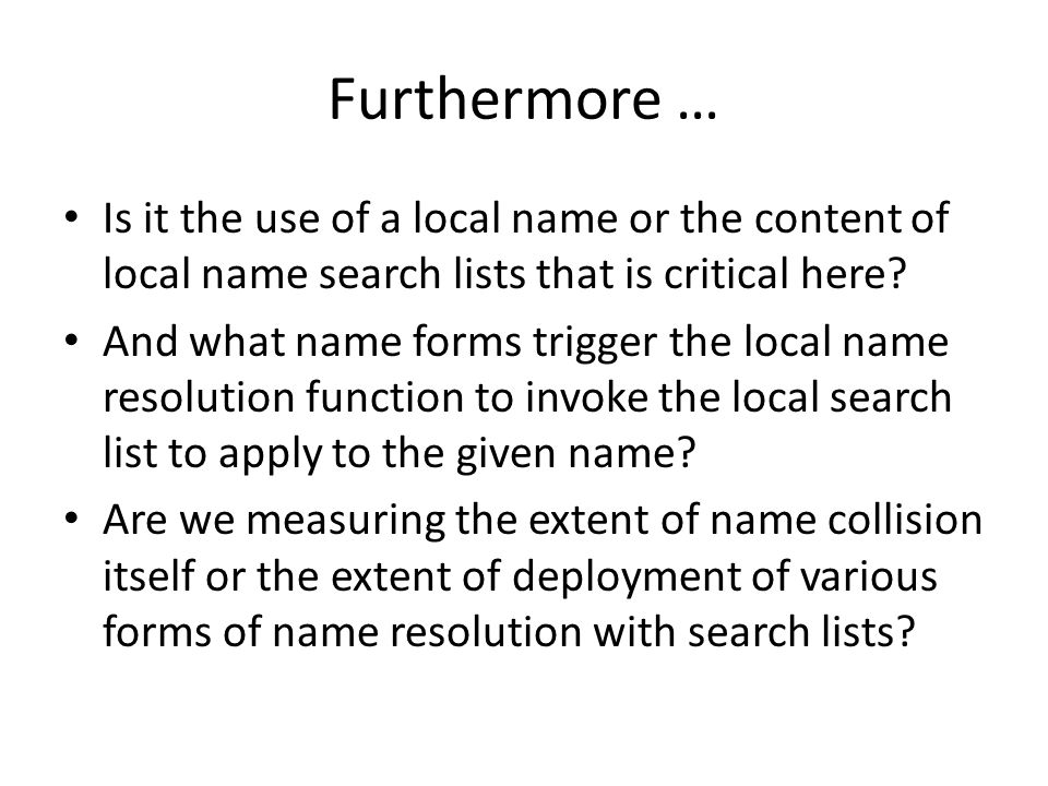 Furthermore … Is it the use of a local name or the content of local name search lists that is critical here? And what name forms trigger the local nam