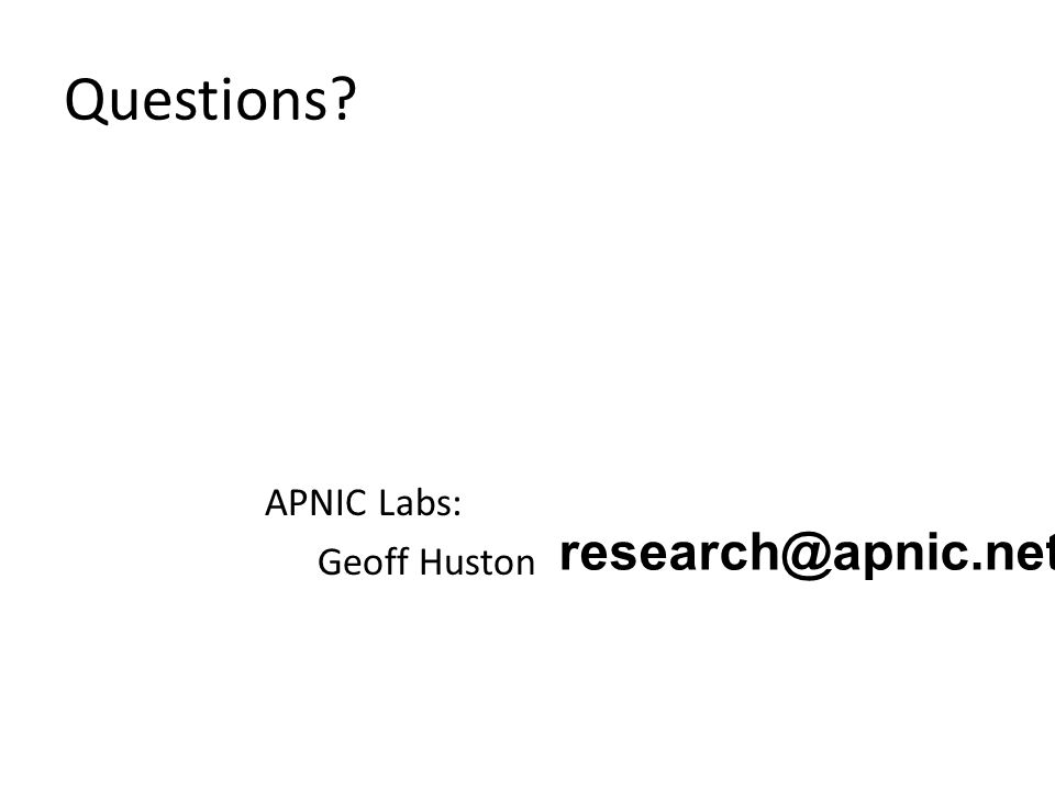 Questions? APNIC Labs: Geoff Huston research@apnic.net