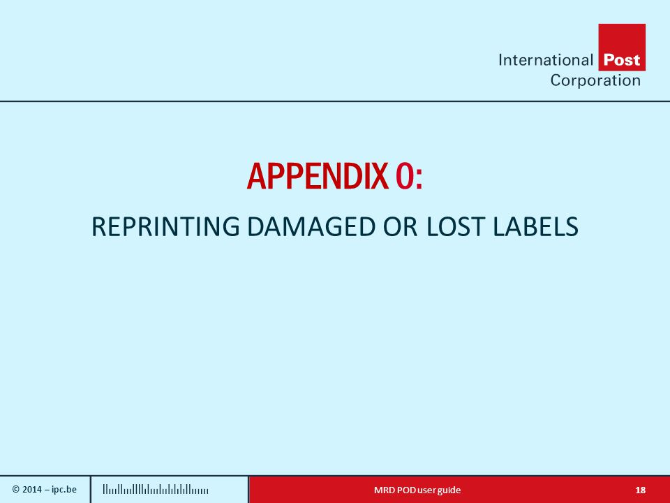 © 2014 – ipc.be 18MRD POD user guide APPENDIX 0: REPRINTING DAMAGED OR LOST LABELS