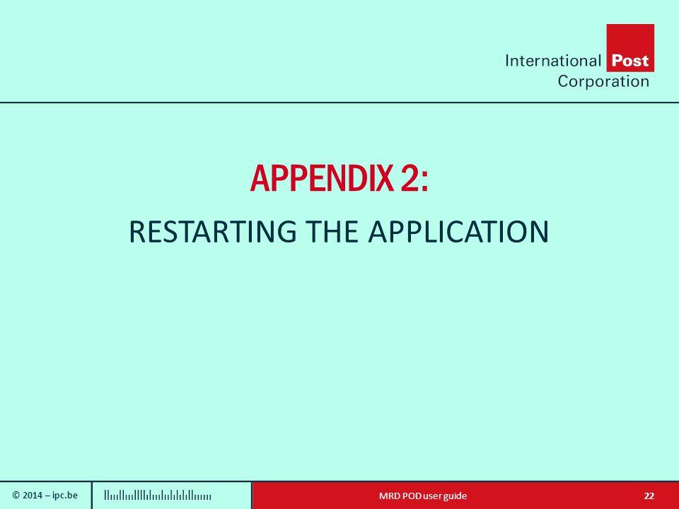 © 2014 – ipc.be 22MRD POD user guide APPENDIX 2: RESTARTING THE APPLICATION