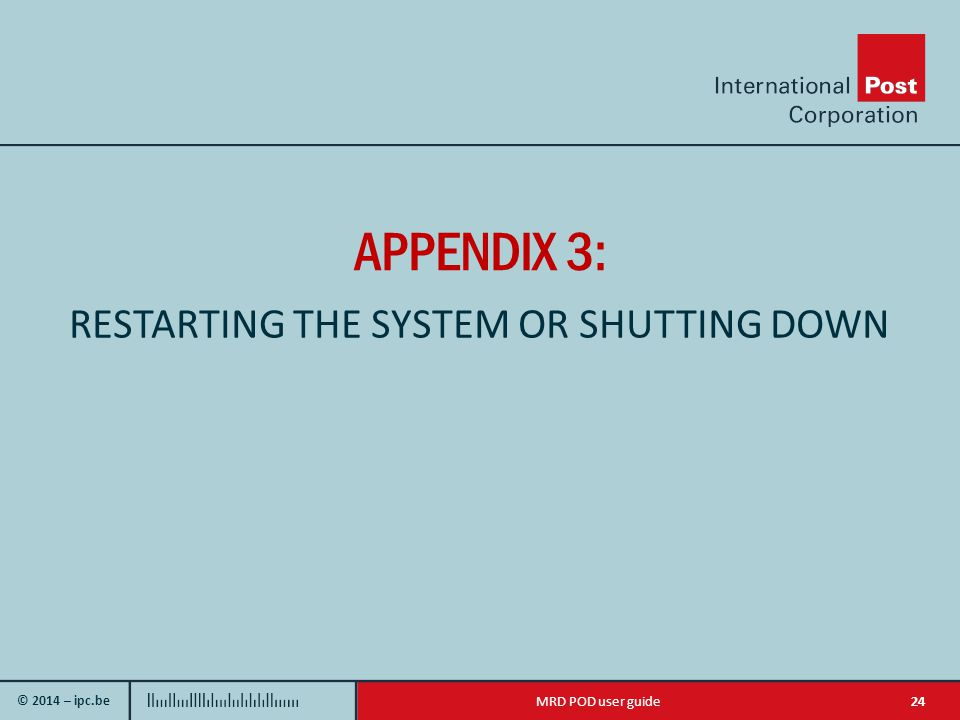 © 2014 – ipc.be 24MRD POD user guide APPENDIX 3: RESTARTING THE SYSTEM OR SHUTTING DOWN