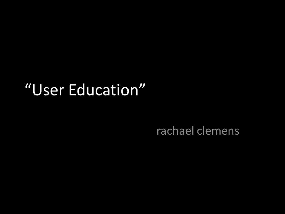 """User Education"" rachael clemens"