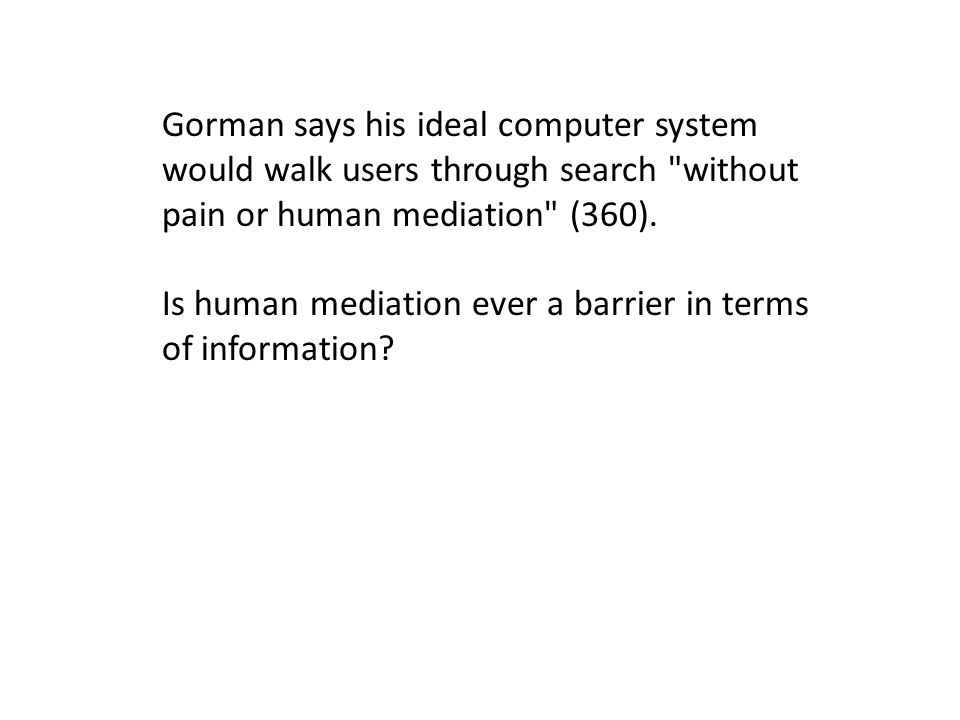 Gorman says his ideal computer system would walk users through search